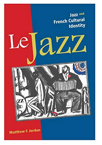Le Jazz - Jazz and French Cultural Identity: Jordan, Matthew F