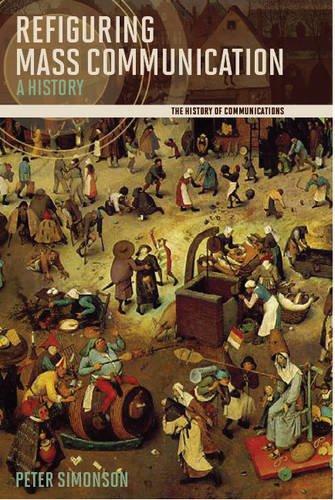 9780252035173: Refiguring Mass Communication: A History (History of Communication)