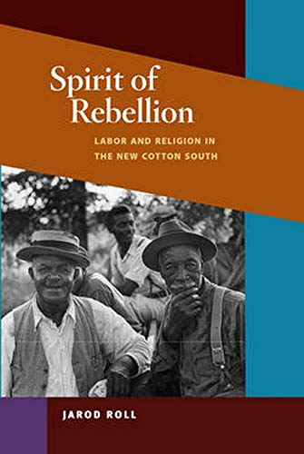 Spirit of Rebellion: Labor and Religion in the New Cotton South (Hardcover): Jarod Roll