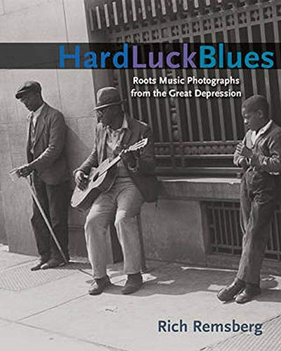 Hard Luck Blues: Roots Music Photographs from the Great Depression (Hardback): Rich Remsberg