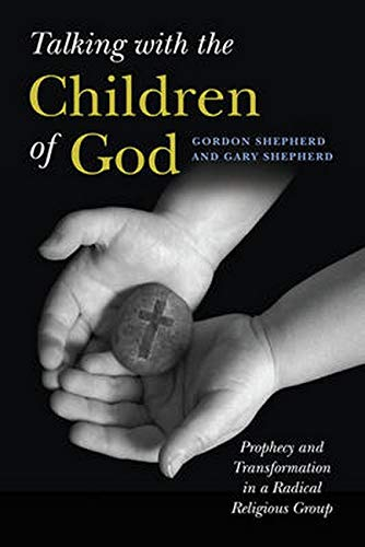 Talking with the Children of God: Prophecy and Transformation in a Radical Religious Group: ...