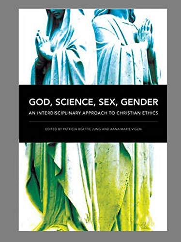 9780252035371: God, Science, Sex, Gender: An Interdisciplinary Approach to Christian Ethics