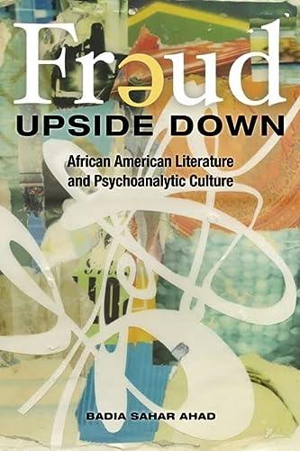 9780252035661: Freud Upside Down: African American Literature and Psychoanalytic Culture (New Black Studies Series)