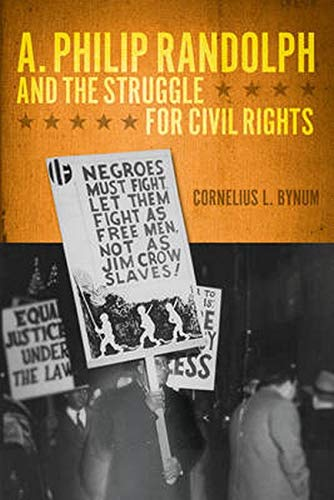 A. Philip Randolph and the Struggle for Civil Rights (New Black Studies): Bynum, Cornelius L.