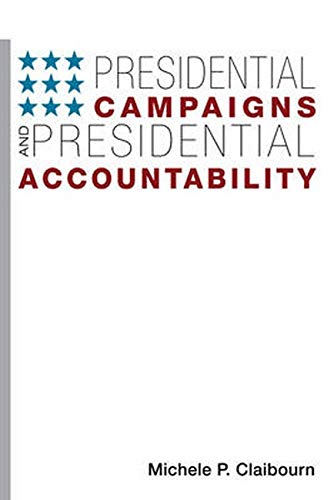Presidential Campaigns and Presidential Accountability (Democracy, Free Enterprise, and the Rule): ...