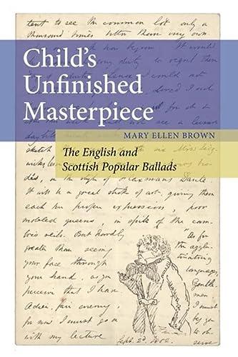 9780252035944: Child's Unfinished Masterpiece: The English and Scottish Popular Ballads