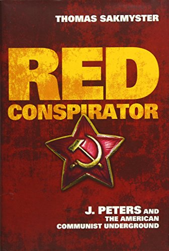 Red Conspirator: J. Peters and the American Communist Underground (Hardcover): Thomas Sakmyster