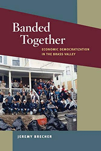 9780252036125: Banded Together: Economic Democratization in the Brass Valley (Working Class in American History)