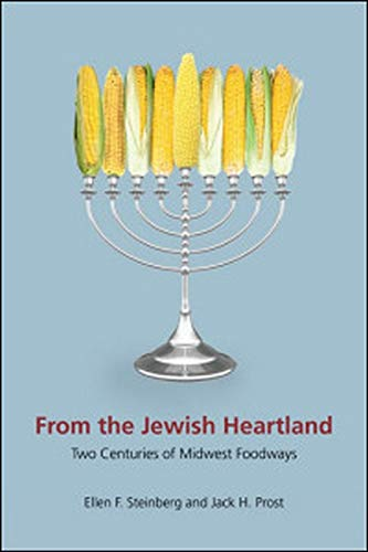 From the Jewish Heartland: Two Centuries of Midwest Foodways (Heartland Foodways): Steinberg, Ellen...