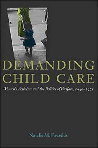 Demanding Child Care: Women's Activism and the Politics of Welfare, 1940-1971 (Women in ...