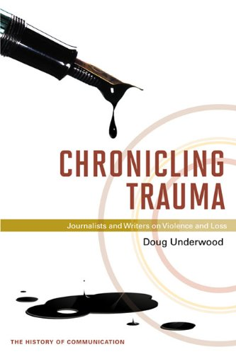 9780252036408: Chronicling Trauma: Journalists and Writers on Violence and Loss (History of Communication)