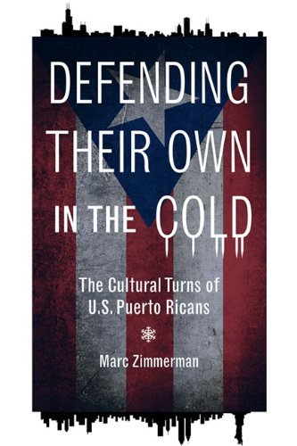 9780252036460: Defending Their Own in the Cold: The Cultural Turns of U.S. Puerto Ricans (Latinos in Chicago and the Midwest)