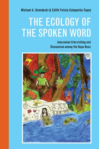 9780252036569: The Ecology of the Spoken Word: Amazonian Storytelling and the Shamanism among the Napo Runa