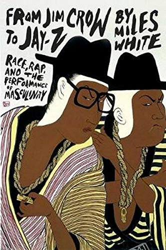 9780252036620: From Jim Crow to Jay-Z: Race, Rap, and the Performance of Masculinity (African Amer Music in Global Perspective)