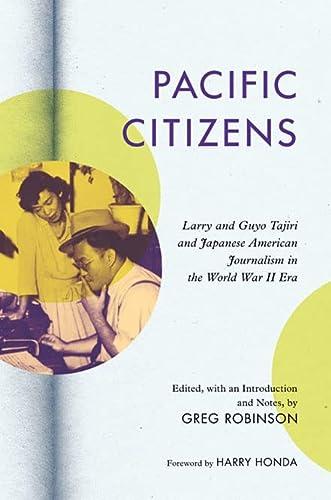 Pacific Citizens - Larry and Guyo Tajiri and Japanese American Journalism in the World War II Era: ...