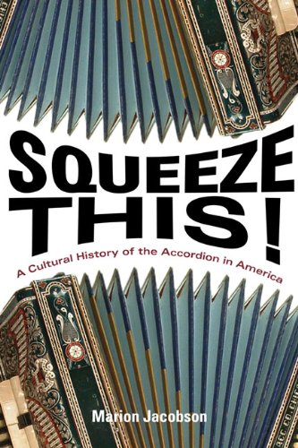 9780252036750: Squeeze This!: A Cultural History of the Accordion in America (Folklore Studies in Multicultural World)