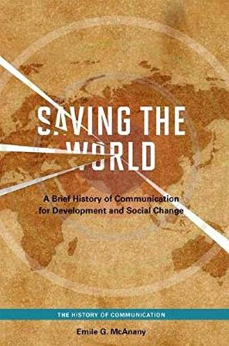 Saving the World: A Brief History of: Emile G. McAnany