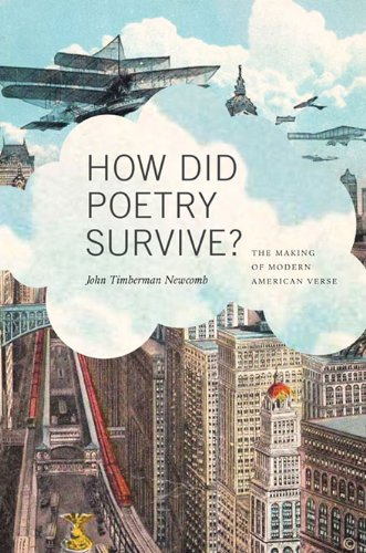 How Did Poetry Survive? - The Making of Modern American Verse: Newcomb, John T