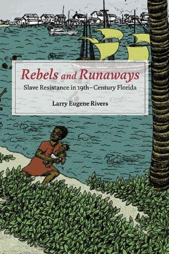 9780252036910: Rebels and Runaways: Slave Resistance in Nineteenth-Century Florida (New Black Studies Series)