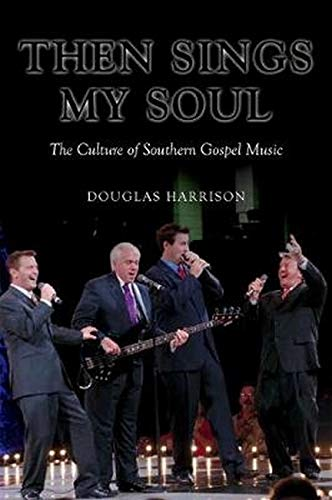 Then Sings My Soul - The Culture of Southern Gospel Music: Harrison, Douglas