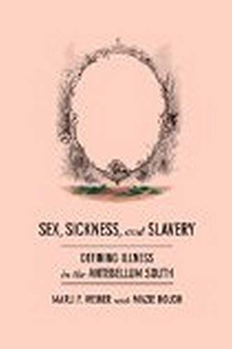 Sex, Sickness, and Slavery: Illness in the Antebellum South (Hardback): Marli F. Weiner