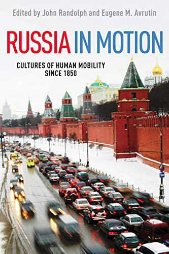 Russia in Motion - Cultures of Human Mobility since 1850: Randolph, John