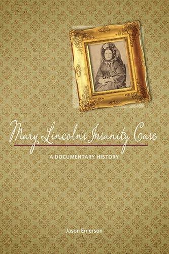 9780252037078: Mary Lincoln's Insanity Case: A Documentary History