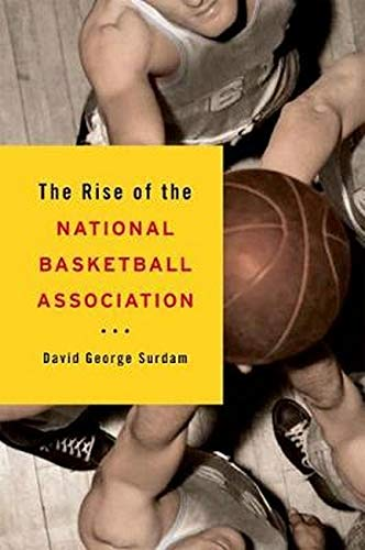 The Rise of the National Basketball Association: Surdam, David George
