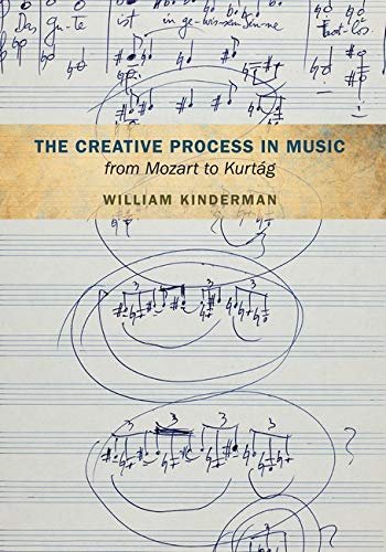 The Creative Process in Music from Mozart to Kurtag: William Kinderman