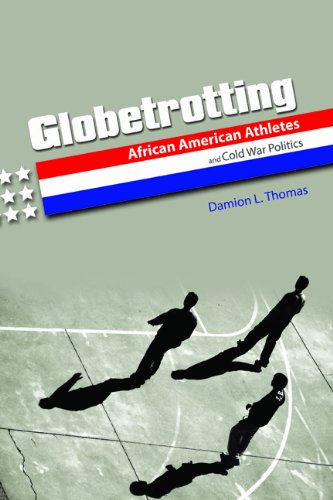 Globetrotting: African American Athletes and Cold War Politics (Sport and Society): Thomas, Damion ...
