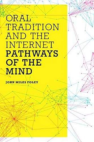 Oral Tradition and the Internet: Pathways of the Mind: Foley, John Miles