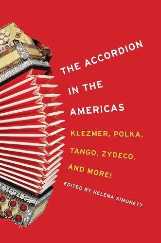 Accordion in the Americas: Klezmer, Polka, Tango, Zydeco, and More!: Simonett, Helena