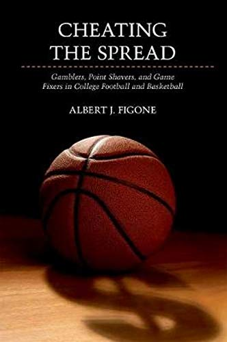 9780252037283: Cheating the Spread: Gamblers, Point Shavers, and Game Fixers in College Football and Basketball (Sport and Society)