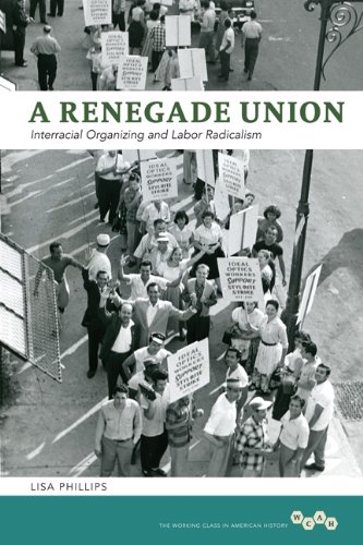 9780252037320: A Renegade Union: Interracial Organizing and Labor Radicalism (Working Class in American History)