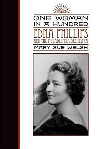 One Woman in a Hundred - Edna Phillips and the Philadelphia Orchestra: Welsh, Mary Sue