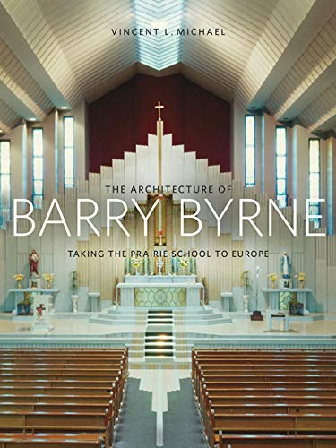 The Architecture of Barry Byrne - Taking the Prairie School to Europe: Michael, Vincent
