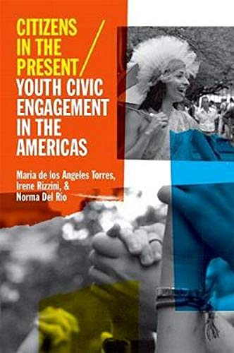 Citizens in the Present: Youth Civic Engagement in the Americas: Torres, Maria de los Angeles; ...