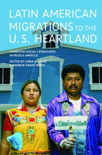 Latin American Migrations to the U.S. Heartland - Changing Social Landscapes in Middle America: ...