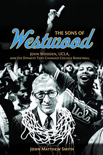 9780252037771: The Sons of Westwood: John Wooden, UCLA, and the Dynasty That Changed College Basketball (Sport and Society)