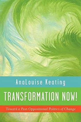Transformation Now!: Toward a Post-Oppositional Politics of Change (Hardback): AnaLouise Keating