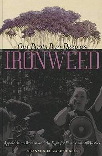 Our Roots Run Deep as Ironweed: Appalachian Women and the Fight for Environmental Justice (Hardback...