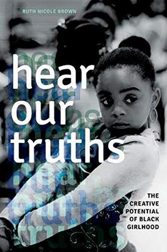 9780252037979: Hear Our Truths: The Creative Potential of Black Girlhood (Dissident Feminisms)