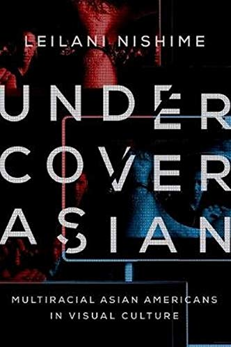 Undercover Asian: Multiracial Asian Americans in Visual Culture (Hardback): LeiLani Nishime