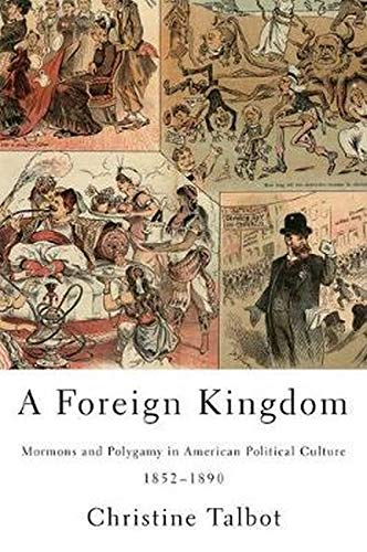 9780252038082: A Foreign Kingdom: Mormons and Polygamy in American Political Culture, 1852-1890