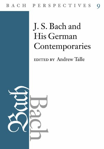 Bach Perspectives, Volume 9 - J.S. Bach and His Contemporaries in Germany: Talle, Andrew