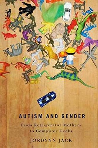 Autism and Gender: From Refrigerator Mothers to Computer Geeks (Hardback): Jordynn Jack