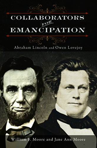 Collaborators for Emancipation: Abraham Lincoln and Owen Lovejoy: Moore, William F.; Moore, Jane ...