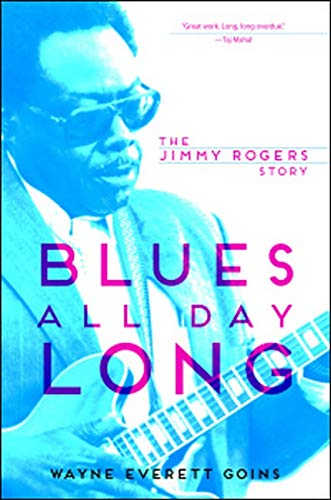 Blues All Day Long - The Jimmy Rogers Story: Goins, Wayne Everett