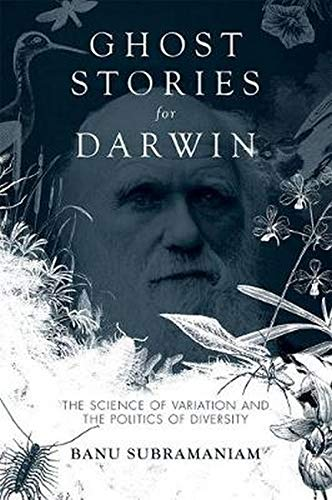 Ghost Stories for Darwin: The Science of Variation and the Politics of Diversity: Subramaniam, Banu
