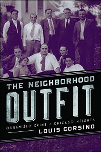 9780252038716: The Neighborhood Outfit: Organized Crime in Chicago Heights